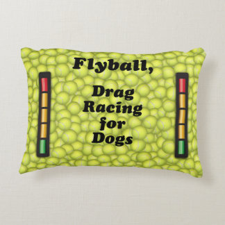 Flyball is Drag Racing for Dogs! Decorative Cushion