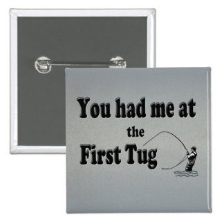 Flyfishing You had me at the First Tug Button