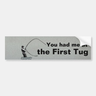 Flyfishing: You had me at the First Tug! Car Bumper Sticker