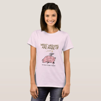 Flying Pig Cuts-What Dreams Are Made Of T-Shirt