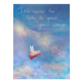 Flying Pig-It's never too late to grow your wings Poster