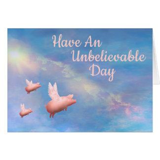 Flying Pigs-Have An Unbelievable Day Card