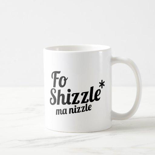 Fo Shizzle, ma nizzle Coffee Mug