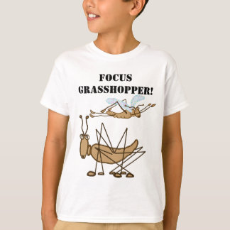 Focus, Grasshopper! T-Shirt