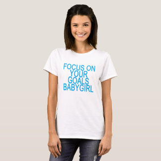 Focus on your GOALS babygirl T-Shirts .