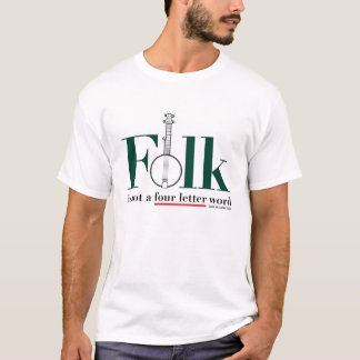 Folk is not a four letter word t-shirt