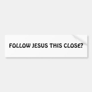 FOLLOW JESUS THIS CLOSE? BUMPER STICKER