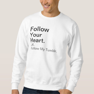 Follow , JK., Your, Heart., Follow My Tumblr. Sweatshirt