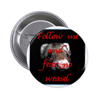 Follow me and fear no weasel 6 cm round badge