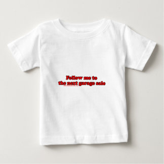Follow Me To The Garage Sale Baby T-Shirt