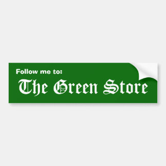 Follow me to The Green Store Bumper Stickers
