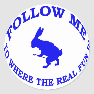 Follow Me To Where the Real Fun Is Round Sticker