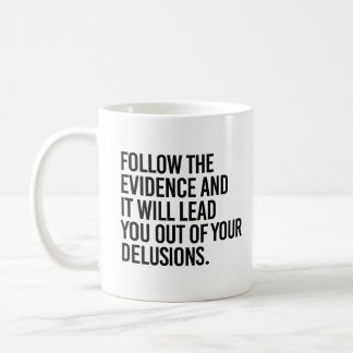 Follow the Evidence and it will lead you out of yo Coffee Mug