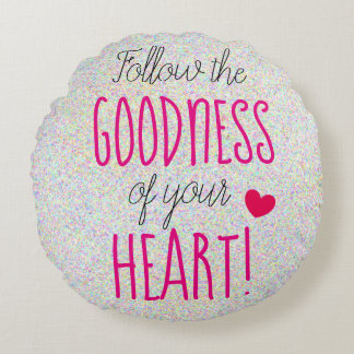 Follow the GOODNESS of your HEART Inspiring Round Cushion