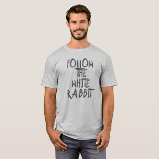 Follow the white rabbit, alice quote, wonderland T-Shirt