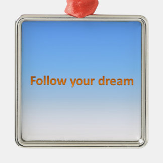 follow your dream metal ornament