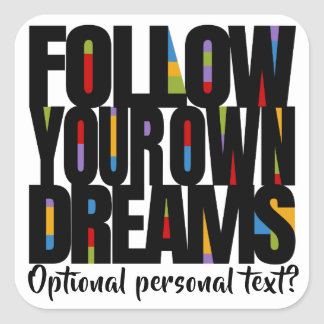 Follow Your Dreams Follow Your Bliss Customize! Square Sticker