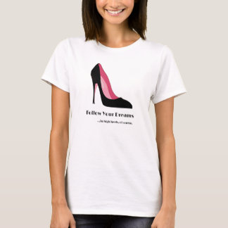 Follow Your Dreams In High Heels Of Course T-Shirt