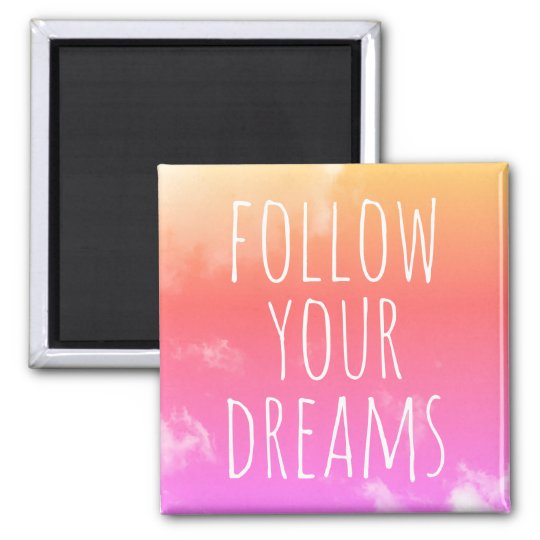 Follow Your Dreams Inspirational Quote Pink/Orange Square Magnet