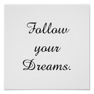 """Follow your Dreams."" Poster"