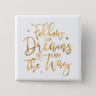 Follow Your Dreams. They Know The Way. Faux Gold 15 Cm Square Badge