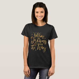 Follow Your Dreams. They Know The Way. Faux Gold F T-Shirt