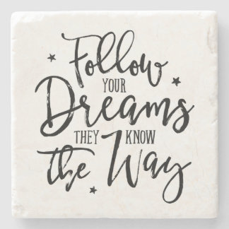 Follow Your Dreams. They Know The Way. Stone Beverage Coaster