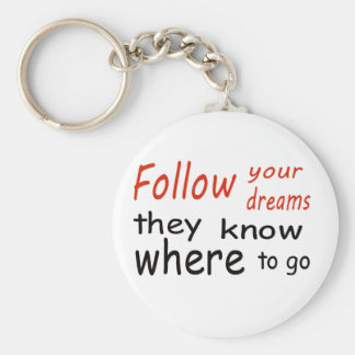 Follow your dreams, they know where to go basic round button key ring