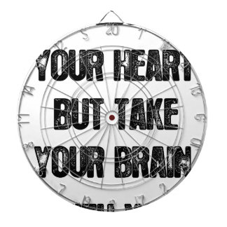 follow your heart but take your brain, life quote dart boards