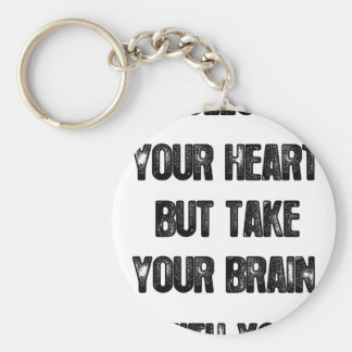 follow your heart but take your brain, life quote key ring