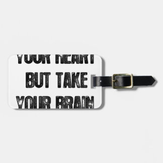 follow your heart but take your brain, life quote luggage tag