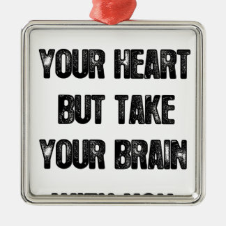 follow your heart but take your brain, life quote Silver-Colored square decoration
