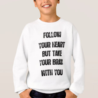 follow your heart but take your brain, life quote sweatshirt