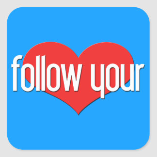 """""""Follow Your Heart"""" Encouraging Expressions Square Sticker"""