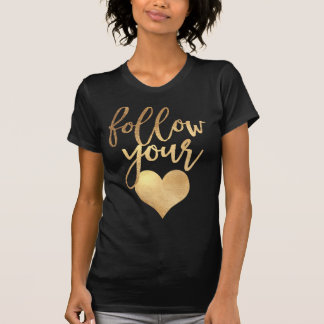 Follow Your Heart/Faux Gold T-Shirt