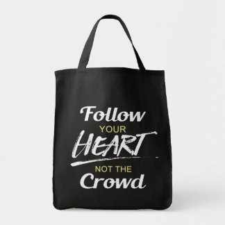 Follow Your Heart not the Crowd Grocery Tote Bag