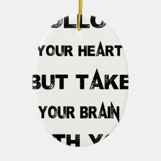 follow your heart take your brain with you ceramic ornament