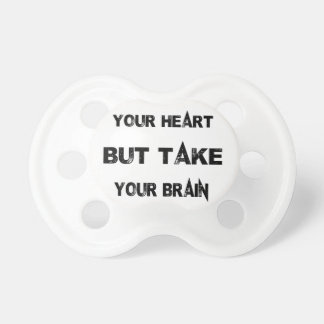 follow your heart take your brain with you dummy