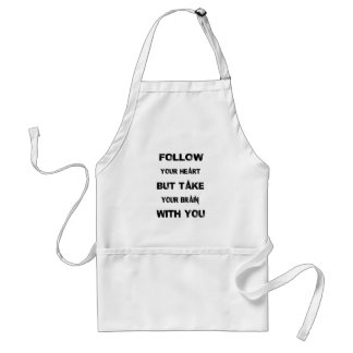 follow your heart take your brain with you standard apron