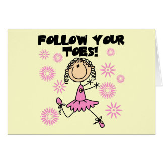 Follow Your Toes Ballerina Tshirts and Gifts Greeting Card