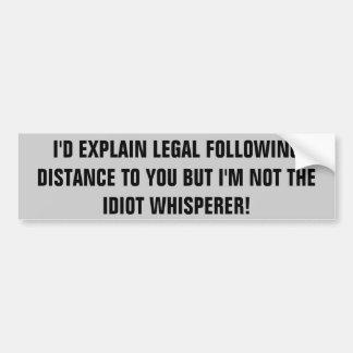 Following Distance / Idiot Whisperer Bumper Sticker
