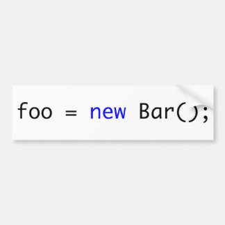 foo = new Bar(); Car Bumper Sticker