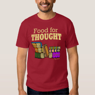Food 4 Thought T-shirts