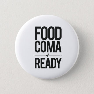 Food Coma Ready Greedy Attendee Humor 6 Cm Round Badge