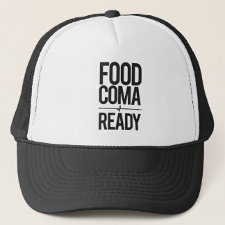 Food Coma Ready Greedy Attendee Humor Trucker Hat