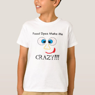 Food Dyes Make Me CRAZY!!! T-Shirt