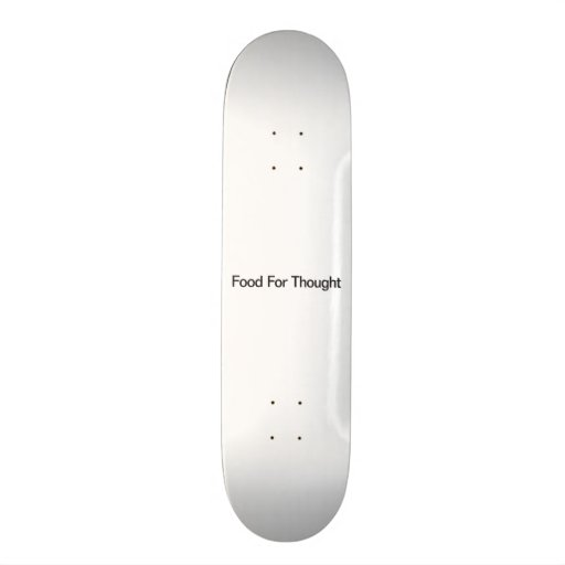 Food For Thought Custom Skate Board