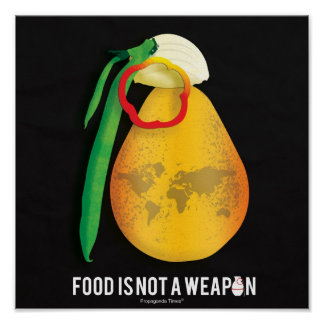 Food Is Not A Weapon Poster