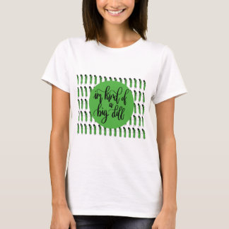 "Food pun ""IM KIND OF A BIG DILL"" T-Shirt"