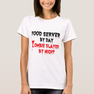 Food Server by Day Zombie Slayer by Night T-Shirt